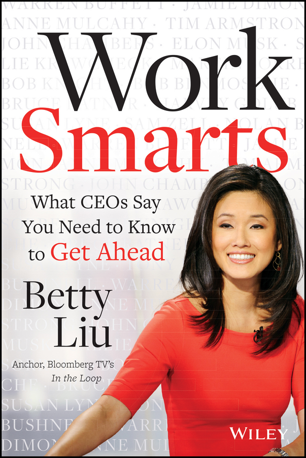 Betty Liu Work Smarts. What CEOs Say You Need To Know to Get Ahead bonnie marcus the politics of promotion how high achieving women get ahead and stay ahead