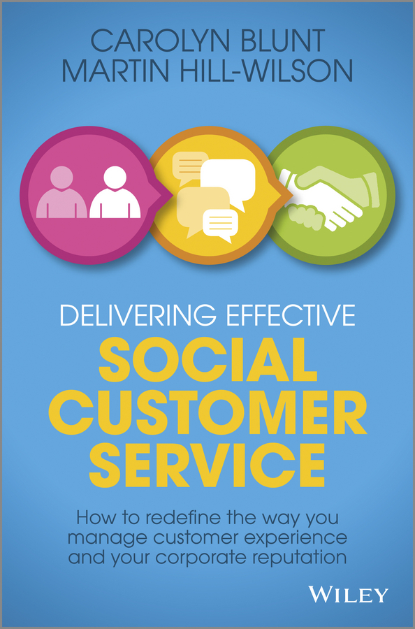 Martin Hill-Wilson Delivering Effective Social Customer Service. How to Redefine the Way You Manage Customer Experience and Your Corporate Reputation andrew frawley igniting customer connections fire up your company s growth by multiplying customer experience and engagement