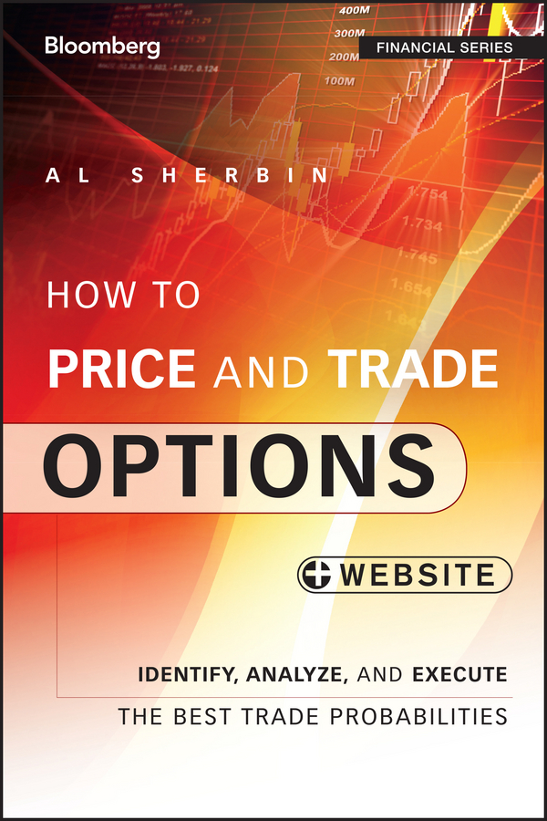 Al Sherbin How to Price and Trade Options. Identify, Analyze, and Execute the Best Trade Probabilities, + Website