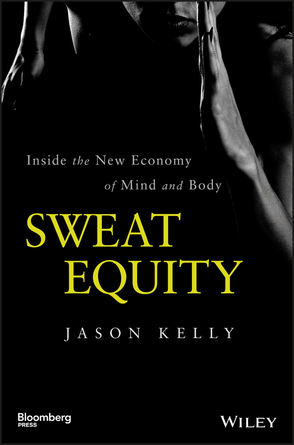 Jason Kelly Sweat Equity. Inside the New Economy of Mind and Body mike lawson the inside ring