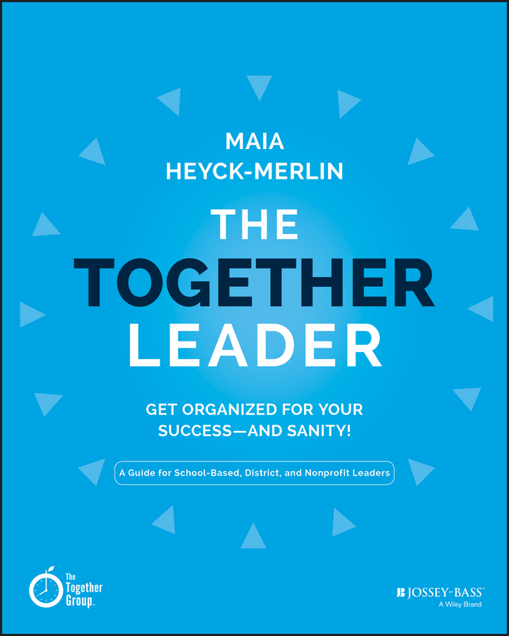 Maia Heyck-Merlin The Together Leader. Get Organized for Your Success - and Sanity! maia heyck merlin the together leader get organized for your success and sanity