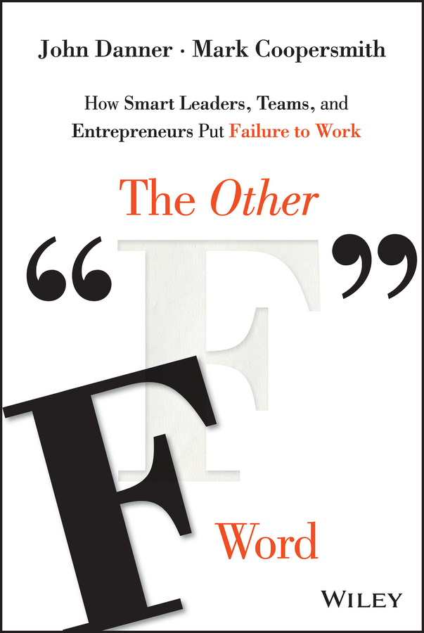 John Danner The Other F Word. How Smart Leaders, Teams, and Entrepreneurs Put Failure to Work failure of contracts