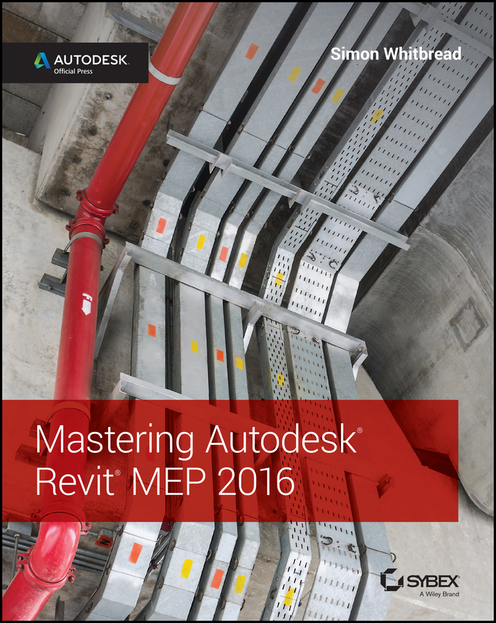 Simon Whitbread Mastering Autodesk Revit MEP 2016. Autodesk Official Press