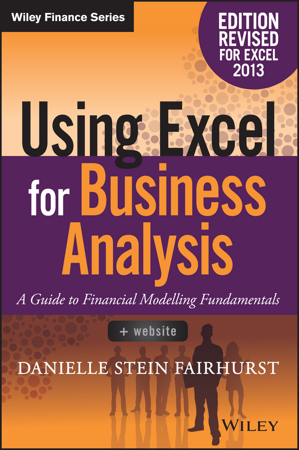 Danielle Stein Fairhurst Using Excel for Business Analysis. A Guide to Financial Modelling Fundamentals econometric modelling of financial instruments