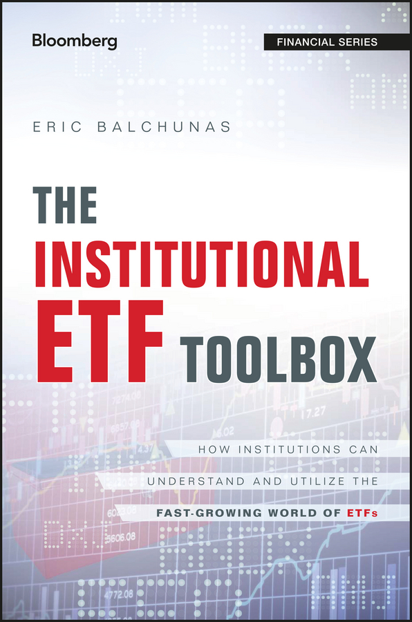 Eric Balchunas The Institutional ETF Toolbox. How Institutions Can Understand and Utilize the Fast-Growing World of ETFs michael burchell no excuses how you can turn any workplace into a great one