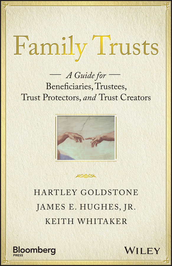 Keith Whitaker Family Trusts. A Guide for Beneficiaries, Trustees, Trust Protectors, and Trust Creators robert hurley f the decision to trust how leaders create high trust organizations