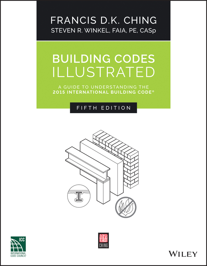 Francis D. K. Ching Building Codes Illustrated. A Guide to Understanding the 2015 International Building Code francis ching d k green building illustrated