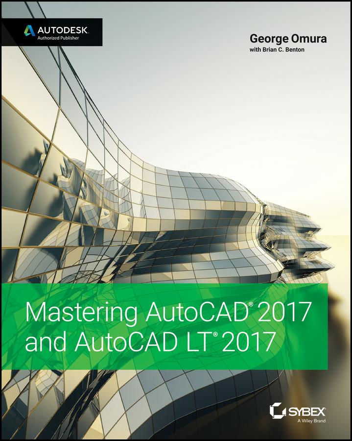 George Omura Mastering AutoCAD 2017 and AutoCAD LT 2017 george omura mastering autocad 2014 and autocad lt 2014 autodesk official press