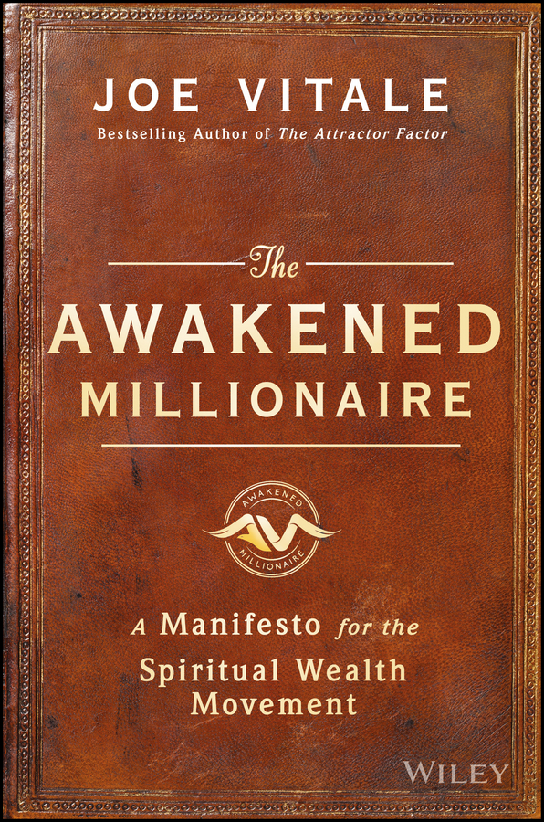 Joe Vitale The Awakened Millionaire. A Manifesto for the Spiritual Wealth Movement michael burchell no excuses how you can turn any workplace into a great one