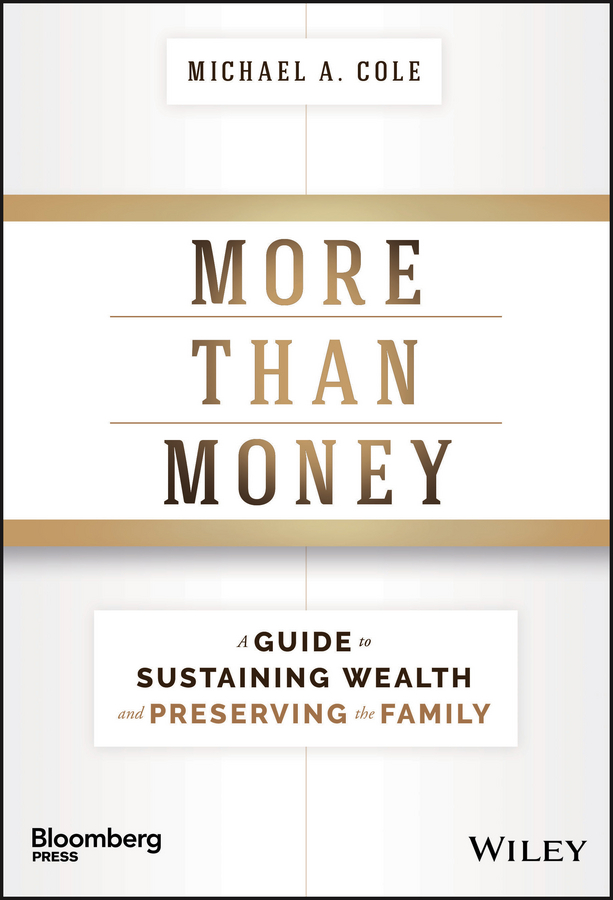 Michael Cole A. More Than Money. A Guide To Sustaining Wealth and Preserving the Family michael cole a more than money a guide to sustaining wealth and preserving the family