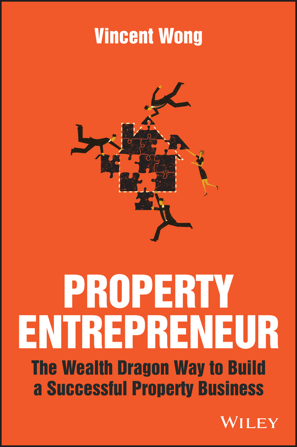 Vincent Wong Property Entrepreneur. The Wealth Dragon Way to Build a Successful Property Business intellectual property