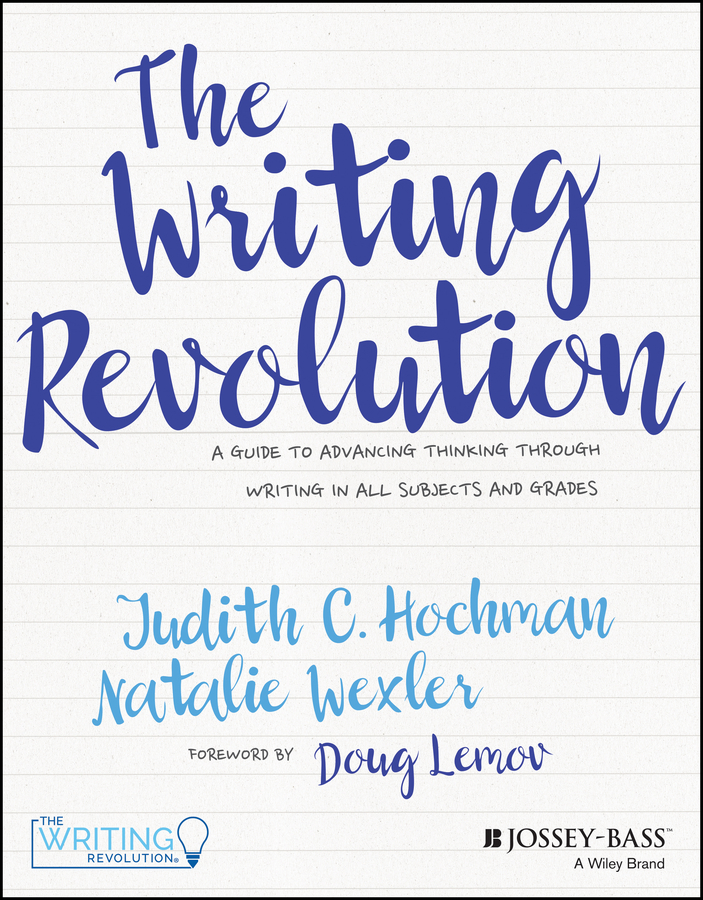 Doug Lemov The Writing Revolution. A Guide to Advancing Thinking Through Writing in All Subjects and Grades doug lemov the writing revolution a guide to advancing thinking through writing in all subjects and grades isbn 9781119364948