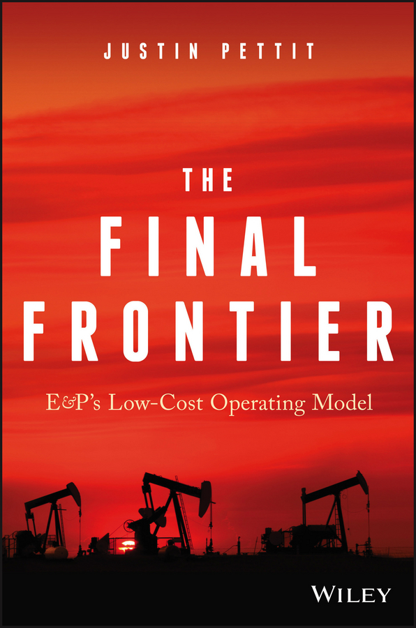 Justin Pettit The Final Frontier. E&P's Low-Cost Operating Model