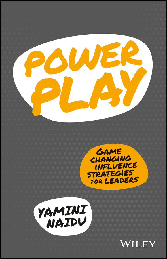 Yamini Naidu Power Play. Game Changing Influence Strategies For Leaders influence influence in009ewfic03