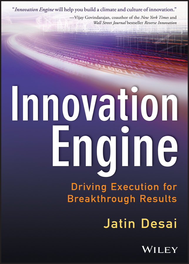 Jatin DeSai Innovation Engine. Driving Execution for Breakthrough Results mukund karanjikar conquering innovation fatigue overcoming the barriers to personal and corporate success