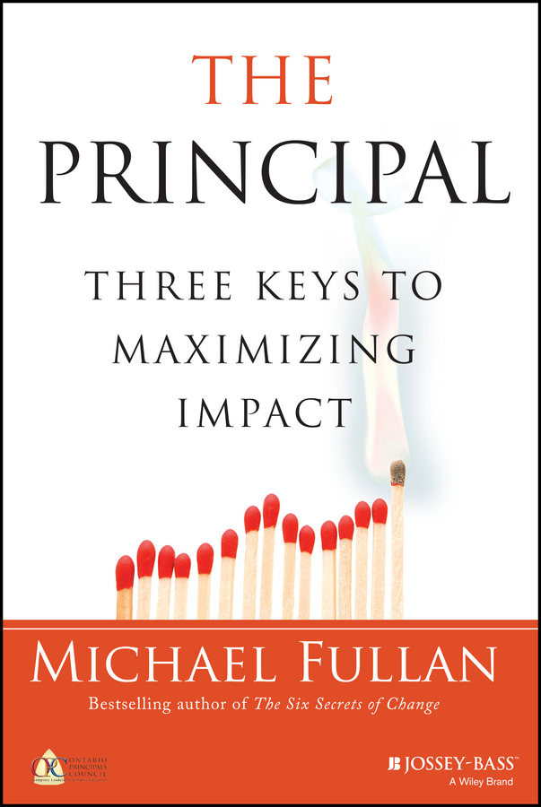 Michael Fullan The Principal. Three Keys to Maximizing Impact