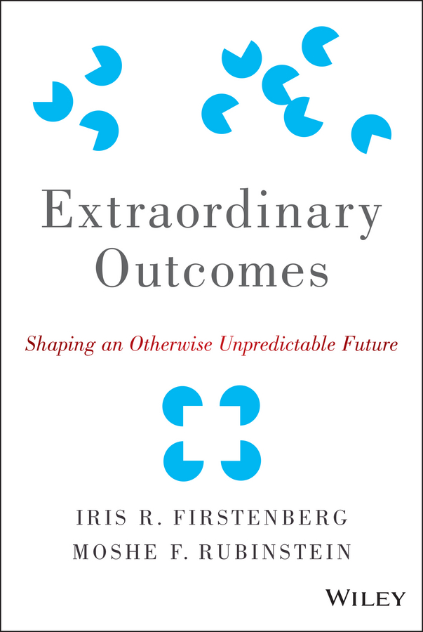 Moshe Rubinstein F. Extraordinary Outcomes. Shaping an Otherwise Unpredictable Future jacob morgan the future of work attract new talent build better leaders and create a competitive organization