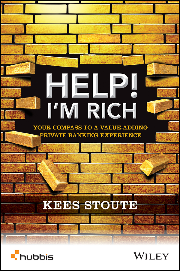 Kees Stoute Help, I'm Rich!. Your Compass to a Value-Adding Private Banking Experience boris collardi f j private banking building a culture of excellence isbn 9780470826980