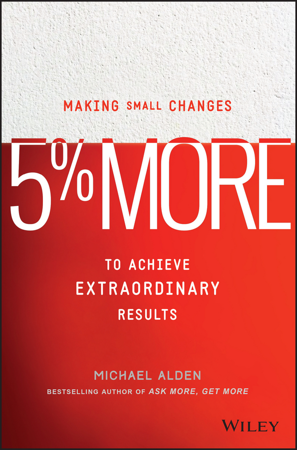 Michael Alden 5% More. Making Small Changes to Achieve Extraordinary Results steven strauss d the small business bible everything you need to know to succeed in your small business