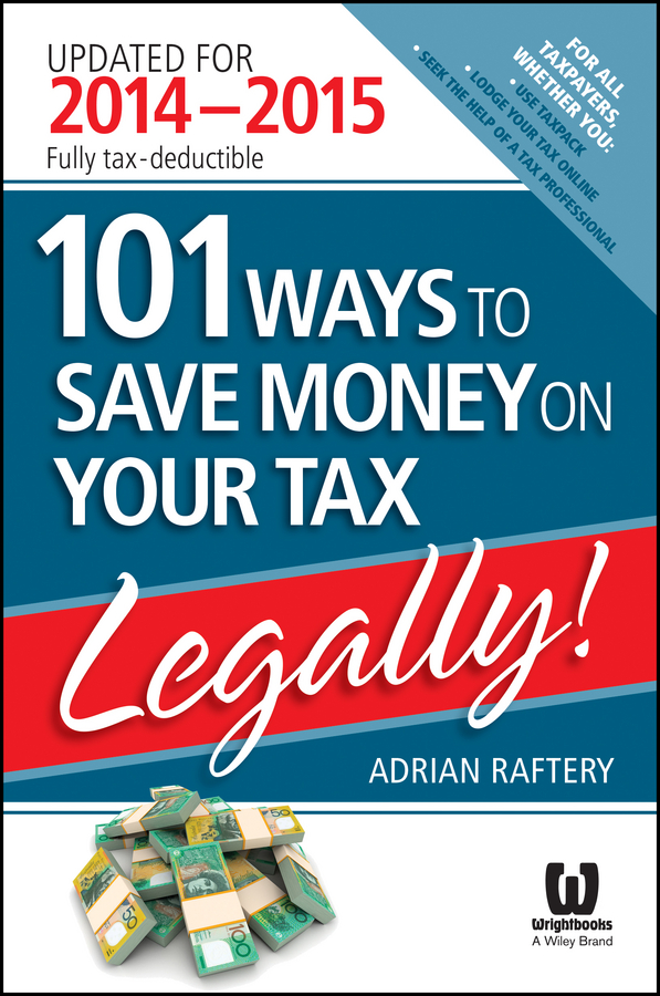 Adrian Raftery 101 Ways to Save Money on Your Tax - Legally! 2014 - 2015 gary cornia c a primer on property tax administration and policy