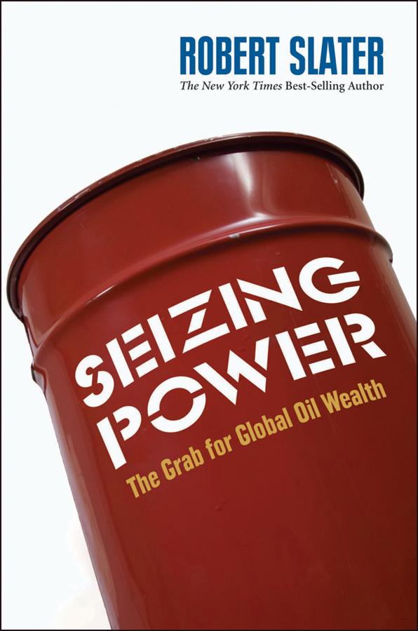 Robert Slater Seizing Power. The Grab for Global Oil Wealth robert slater seizing power the grab for global oil wealth isbn 9780470878842