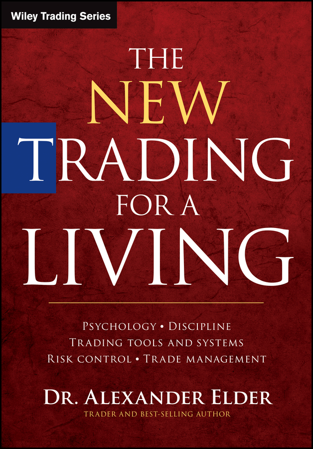 Alexander Elder The New Trading for a Living. Psychology, Discipline, Trading Tools and Systems, Risk Control, Trade Management alpesh patel the online trading cookbook