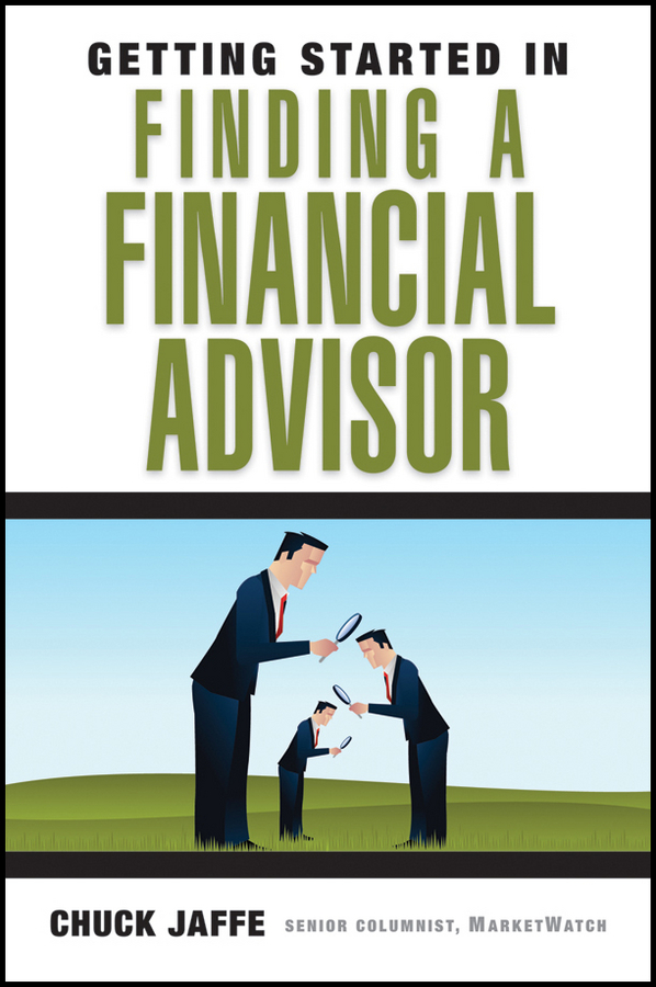 Charles Jaffe A. Getting Started in Finding a Financial Advisor jay hummel the essential advisor building value in the investor advisor relationship
