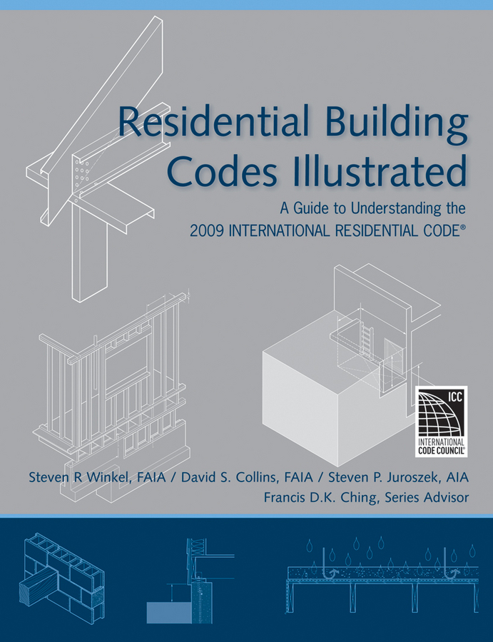 Francis D. K. Ching Residential Building Codes Illustrated. A Guide to Understanding the 2009 International Residential Code francis ching d k green building illustrated