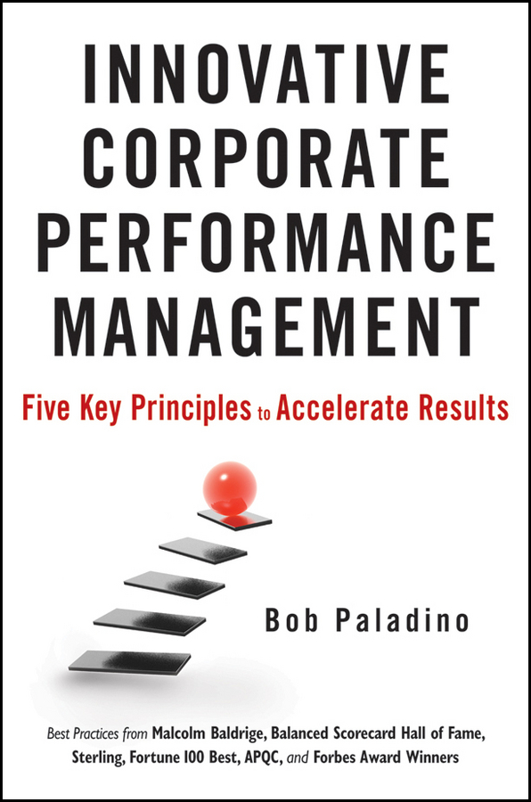 Bob Paladino Innovative Corporate Performance Management. Five Key Principles to Accelerate Results