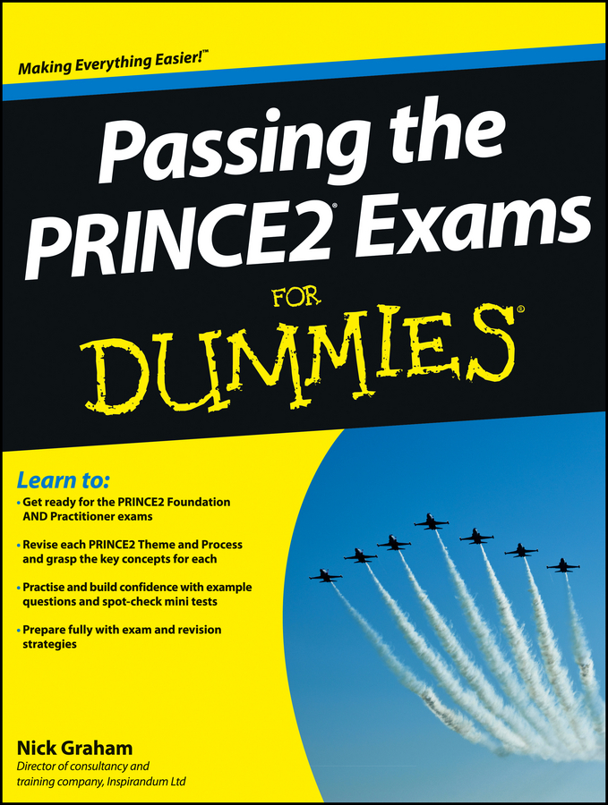 Nick Graham Passing the PRINCE2 Exams For Dummies nick graham prince2 for dummies