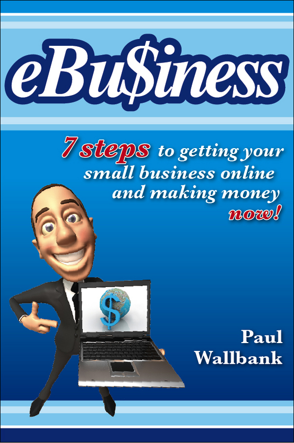 Paul Wallbank eBu$iness. 7 Steps to Get Your Small Business Online.. and Making Money Now! website