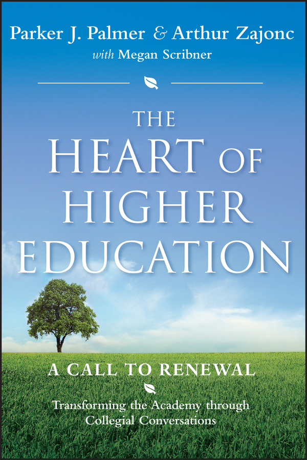 Arthur Zajonc The Heart of Higher Education. A Call to Renewal apprenticed to spirit the education of a soul
