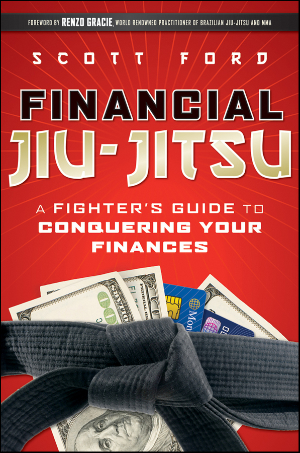 Scott Ford Financial Jiu-Jitsu. A Fighter's Guide to Conquering Your Finances thomas hine j nasd arbitration solution five black belt principles to protect and grow your financial services practice