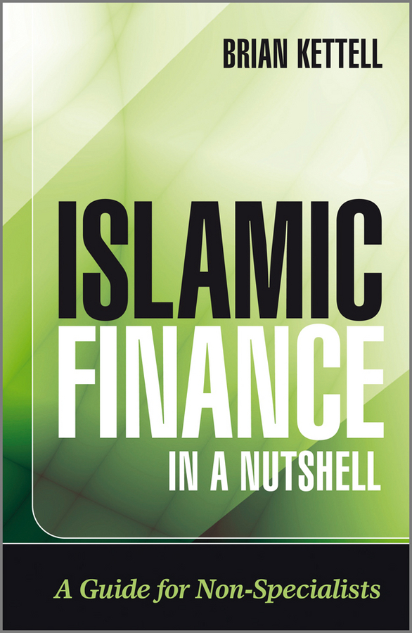 Brian Kettell Islamic Finance in a Nutshell. A Guide for Non-Specialists islamic banking