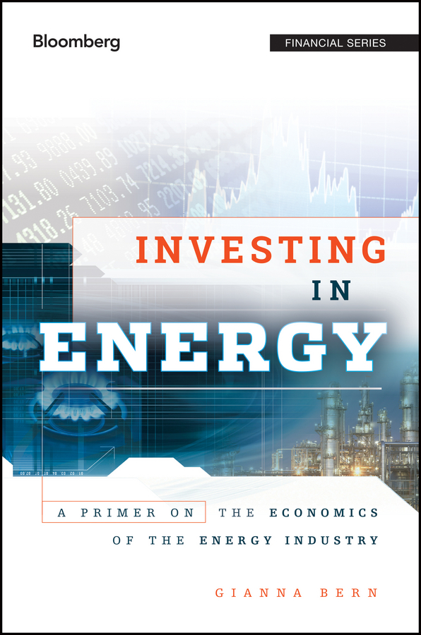 Gianna Bern Investing in Energy. A Primer on the Economics of the Energy Industry jeff siegel investing in renewable energy making money on green chip stocks