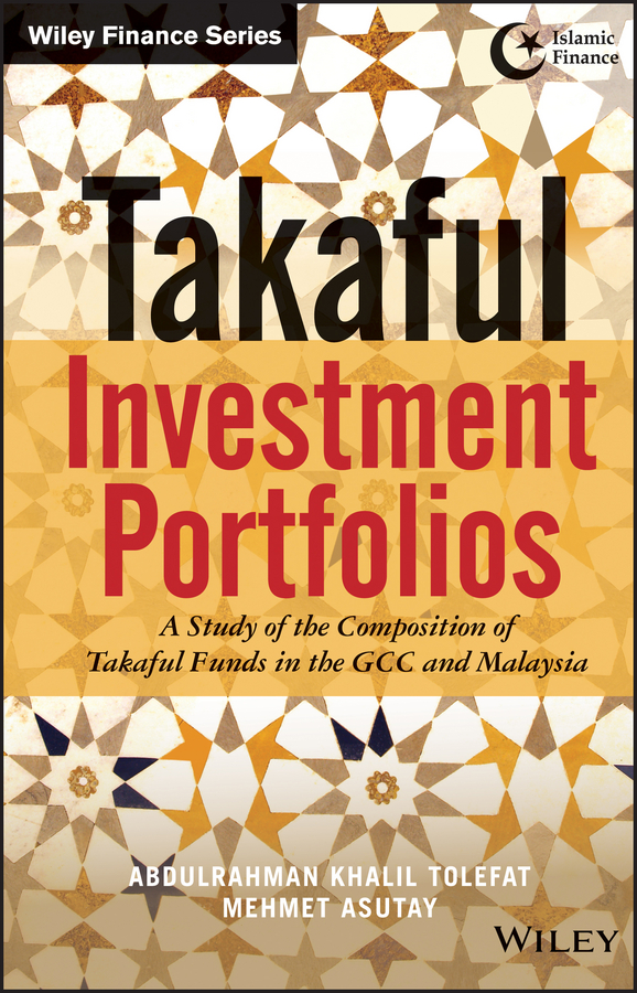 цена Mehmet Asutay Takaful Investment Portfolios. A Study of the Composition of Takaful Funds in the GCC and Malaysia
