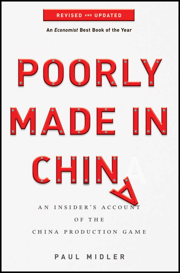 Paul Midler Poorly Made in China. An Insider's Account of the China Production Game декоративное оформление столов и стульев made in china w04 16