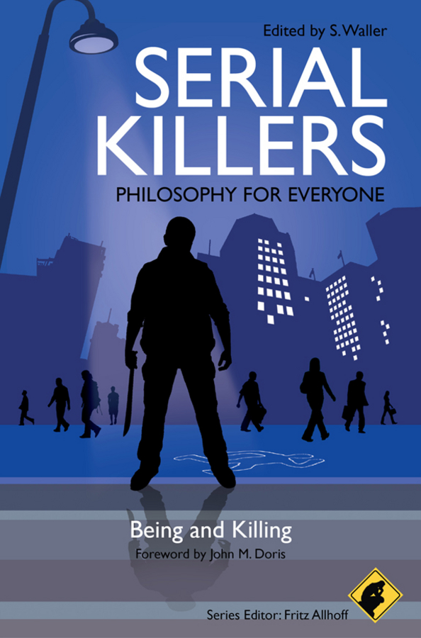 Fritz Allhoff Serial Killers - Philosophy for Everyone. Being and Killing a new lease of death