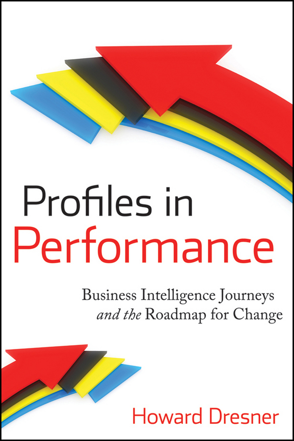 цены на Howard Dresner Profiles in Performance. Business Intelligence Journeys and the Roadmap for Change