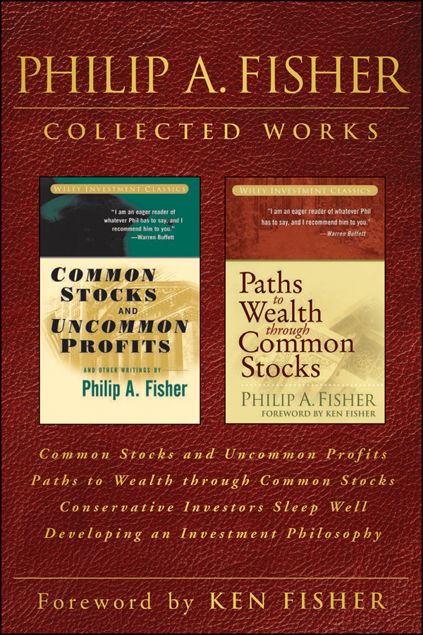Philip Fisher A. Philip A. Fisher Collected Works, Foreword by Ken Fisher. Common Stocks and Uncommon Profits, Paths to Wealth through Common Stocks, Conservative Investors Sleep Well, and Developing an Investment Philosophy philip glass the best of philip glass 2 cd