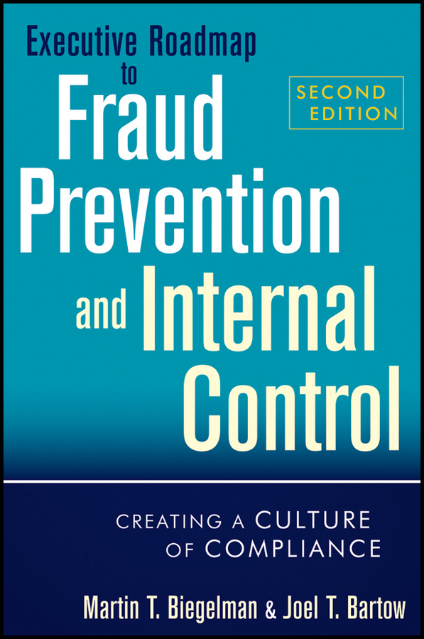 Martin Biegelman T. Executive Roadmap to Fraud Prevention and Internal Control. Creating a Culture of Compliance steve dawson internal control anti fraud program design for the small business a guide for companies not subject to the sarbanes oxley act
