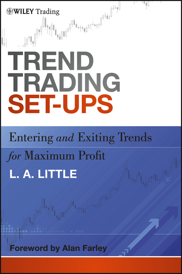 L. A. Little Trend Trading Set-Ups. Entering and Exiting Trends for Maximum Profit alpesh patel the online trading cookbook