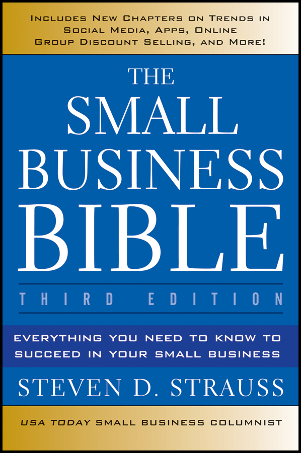 Steven Strauss D. The Small Business Bible. Everything You Need to Know to Succeed in Your Small Business simon middleton what you need to know about marketing isbn 9781119974581