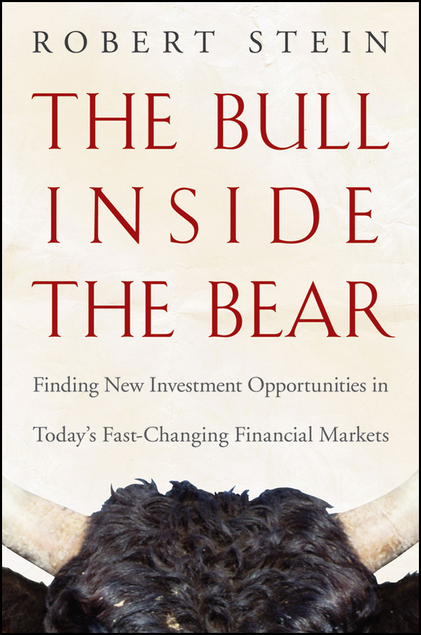 Robert Stein The Bull Inside the Bear. Finding New Investment Opportunities in Today's Fast-Changing Financial Markets new in stock xws4815