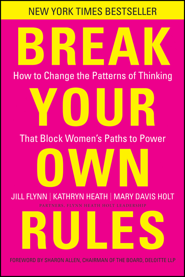 Jill Flynn Break Your Own Rules. How to Change the Patterns of Thinking that Block Women's Paths to Power how to become ceo the rules for rising to the top of any organisation