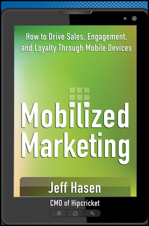 Jeff Hasen Mobilized Marketing. How to Drive Sales, Engagement, and Loyalty Through Mobile Devices bob pritchard kick ass business and marketing secrets how to blitz your competition