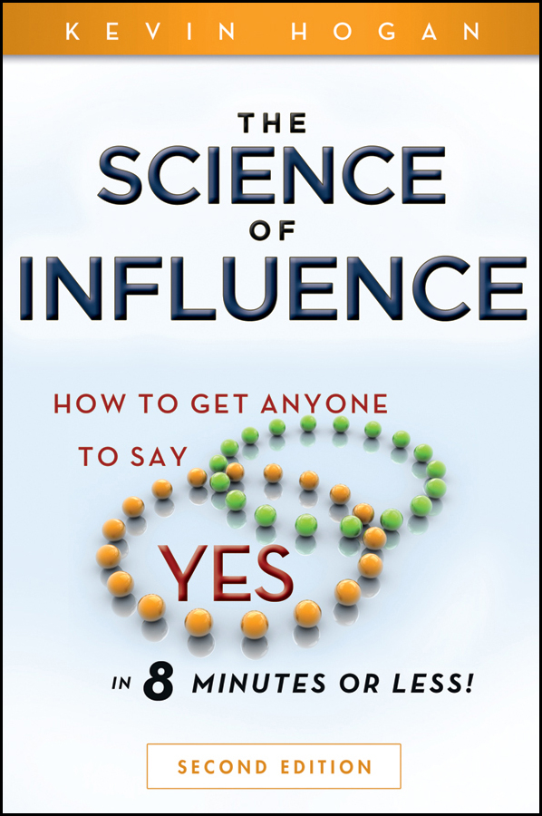Kevin Hogan The Science of Influence. How to Get Anyone to Say Yes in 8 Minutes or Less! michael burchell no excuses how you can turn any workplace into a great one