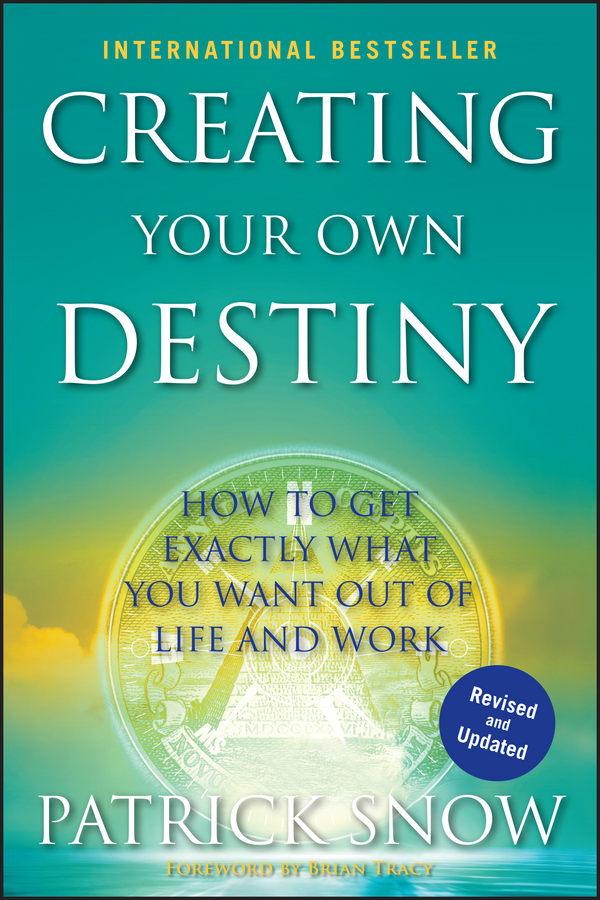 Patrick Snow Creating Your Own Destiny. How to Get Exactly What You Want Out of Life and Work patrick snow creating your own destiny how to get exactly what you want out of life and work