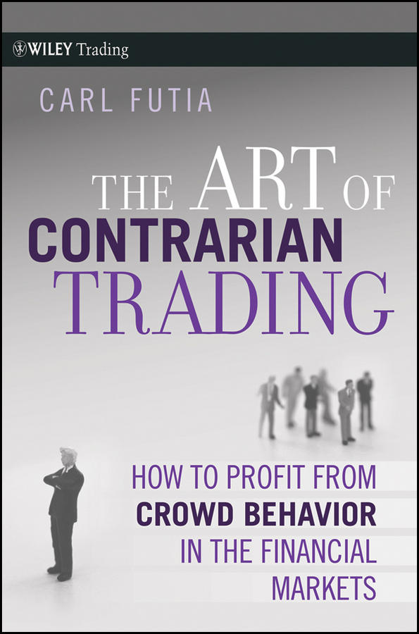 Carl Futia The Art of Contrarian Trading. How to Profit from Crowd Behavior in the Financial Markets alpesh patel the online trading cookbook