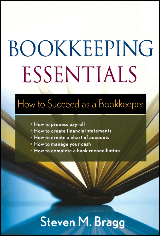 Bookkeeping Essentials. How to Succeed as a Bookkeeper ( Steven Bragg M.  )